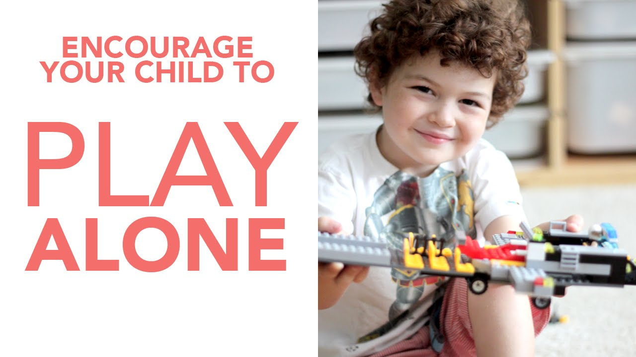 Encourage Your Child to Play Alone