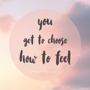"""Clouds in the sky with words saying """"you get to choose how to feel - @parentingjunkie"""""""